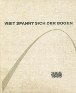 Weit spannt sich der Bogen - Die Geschichte der Bauunternemung Dyckeroff & Widmann 1865-1965